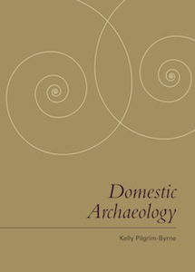 Domestic Archaeology by Kelly Pilgrim-Byrne