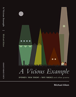 A Vicious Example: Sydney 1934 1392k1 – 1811 1682k2 and other poems by Michael Aiken